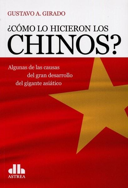 Libro: ¿cómo lo hicieron los chinos? - Autor: Gustavo A. Girado - Isbn: 9789585840478
