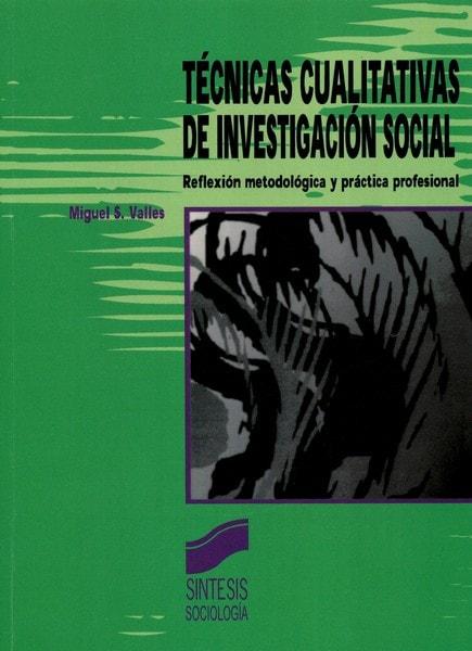 Libro: Técnicas cualitativas de investigación social - Autor: Miguel S. Valles - Isbn: 9788477384496
