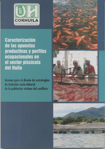 Libro: Caracterización de las apuestas productivas y perfiles ocupacionales en el sector piscícola del huila - Autor: Grupo de Investigadores Corhuila - Isbn: 9789585980617