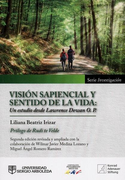 Libro: Visión sapiencial y sentido de la vida: un estudio desde lawrence dewan o.P. - Autor: Liliana Beatriz Irizar - Isbn: 9789588987323