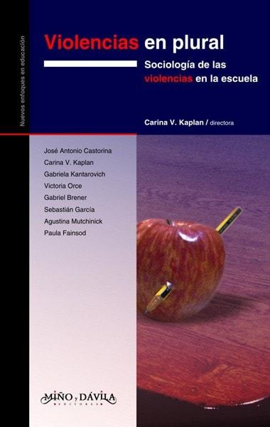 Libro: Violencias en plural. Sociología de las violencias en la escuela - Autor: Carina V. Kaplan - Isbn: 9788492613892