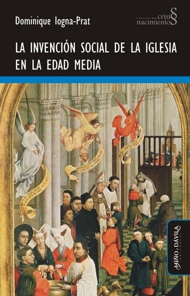 Libro: La invención social de la iglesia en la edad media - Autor: Dominique Iogna-prat - Isbn: 9788416467204