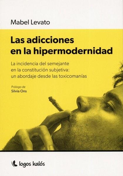 Libro: Las adicciones en la hipermodernidad - Autor: Mabel Levato - Isbn: 9789874661517