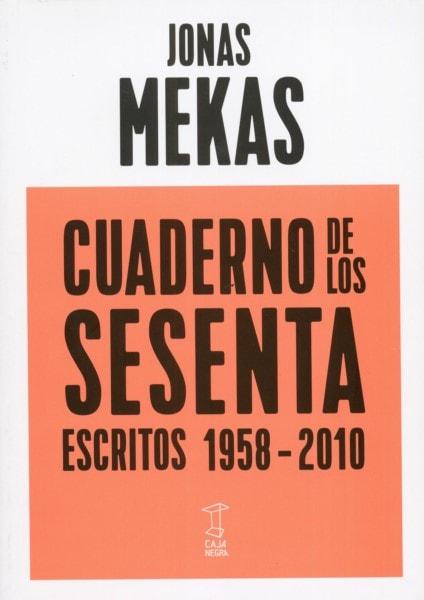 Libro: Cuaderno de los sesenta escritos 1958-2010 - Autor: Jonas Mekas - Isbn: 9789871622559