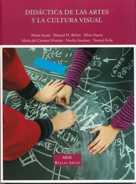 Libro: Didáctica de las artes y la cultura visual - Autor: María Acaso - Isbn: 9788446031147