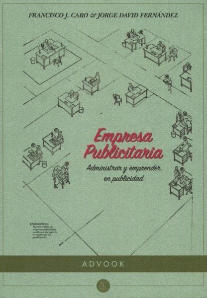 Libro: Empresa publicitaria. Administrar y emprender en publicidad - Autor: Francisco J. Caro - Isbn: 9788494296949