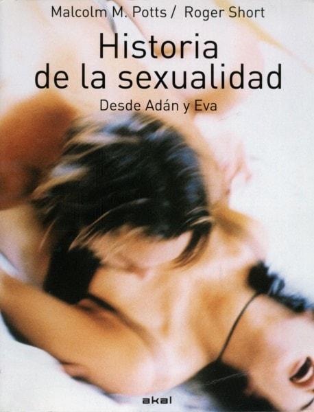 Libro: Historia de la sexualidad desde adán y eva - Autor: Malcolm M. Potts - Isbn: 9788483232057