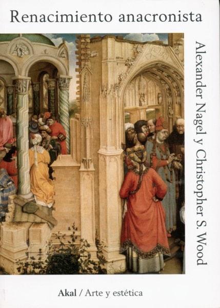 Libro: Renacimiento anacronista - Autor: Alexander Nagel - Isbn: 9788446045076