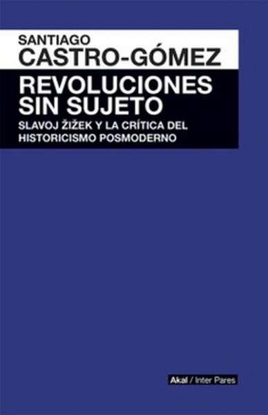 Libro: Revoluciones sin sujeto - Autor: Santiago Castro Gómez - Isbn: 9786079564148