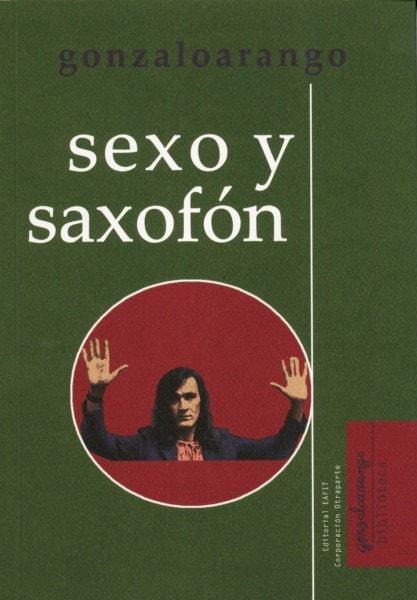 Libro: Sexo y saxofón - Autor: Gonzalo Arango - Isbn: 9789587204155
