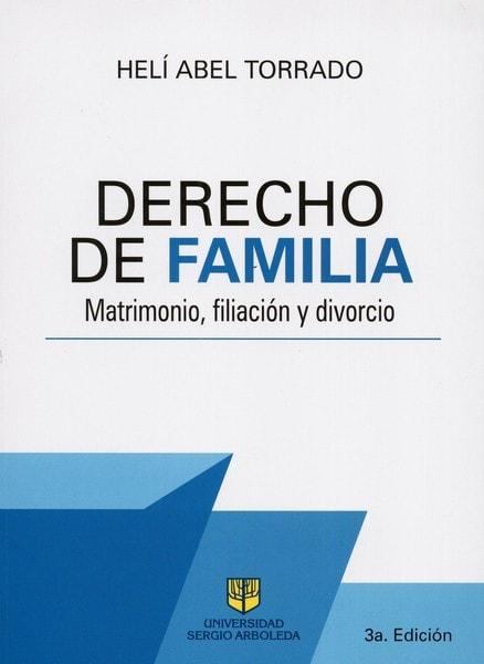 Libro: Derecho de familia. Matrimonio, filiación y divorcio 3a. Edición - Autor: Helí Abel Torrado - Isbn: 9789588987613