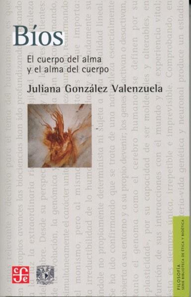 Libro: Bíos. El cuerpo del alma y el alma del cuerpo - Autor: Juliana González Valenzuela - Isbn: 9786071652416