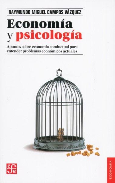 Libro: Economía y psicología - Autor: Raymundo Miguel Campos Vázquez - Isbn: 9786071647597