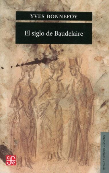 Libro: El siglo de baudelaire - Autor: Yves Bonnefoy - Isbn: 9789877191271