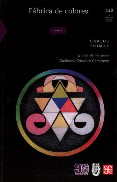 Libro: Fábrica de colores. La vida del inventor guillermo gonzález camarena - Autor: Carlos Chimal - Isbn: 9786071651303