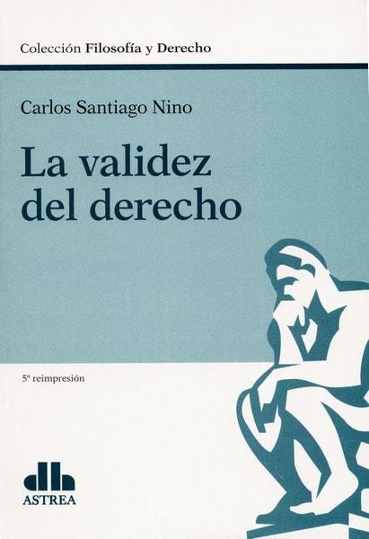 Libro: La validez del derecho. 5a Reimpresión - Autor: Carlos Santiago Nino - Isbn: 9789505081493