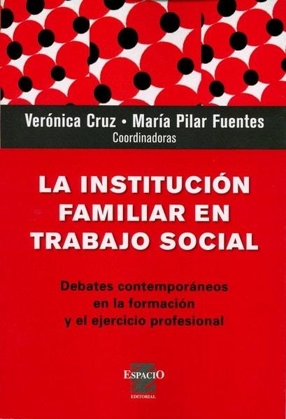 Libro: La institución familiar en trabajo social - Autor: Verónica Cruz - Isbn: 9789508024060