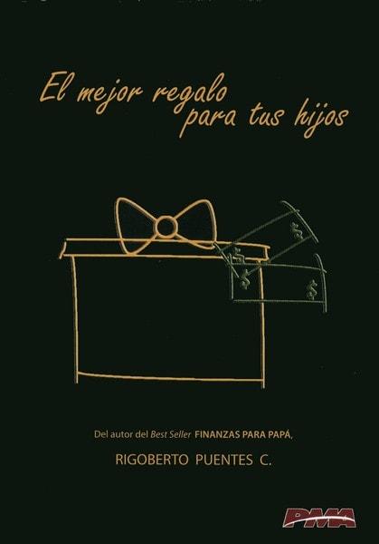 Libro: El mejor regalo para tus hijos - Autor: Rigoberto Puentes Carreño - Isbn: 9789584493897