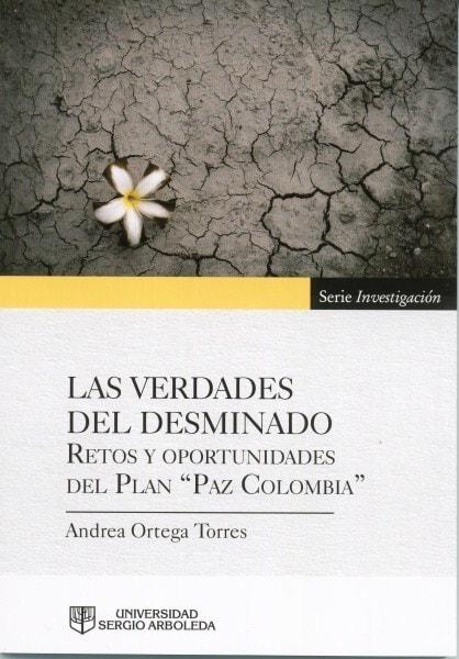 Las verdades del desminado. Retos y oportunidades del plan paz colombia - Andrea Ortega Torres - 9789588987071