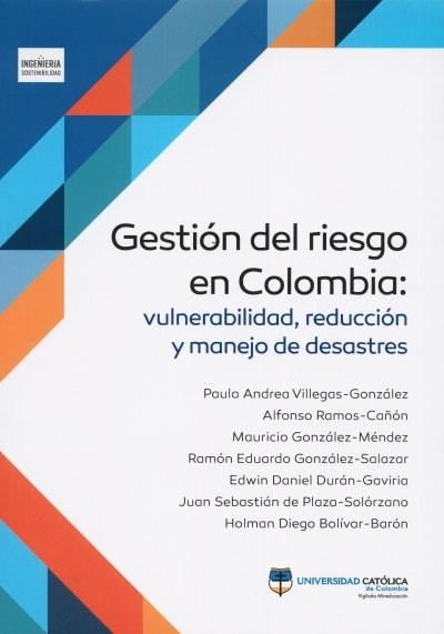 Libro: Gestión del riesgo en colombia: vulnerabilidad, reducción y manejo de desastres - Autor: Paula Andrea Villegas González - Isbn: 9789588934907