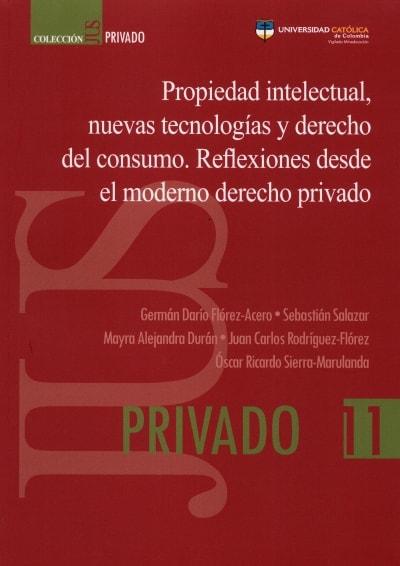 Libro: Propiedad intelectual, nuevas tecnologías y derecho del consumo - Autor: Germán Darío Flórez Acero - Isbn: 9789585456020