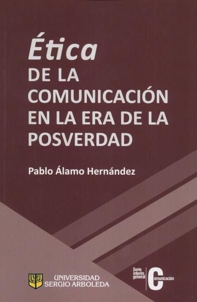 Libro: Ética de la comunicación en la era de la posverdad - Autor: Pablo álamo Hernández - Isbn: 9789588987781