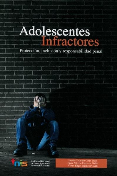 Libro: Adolescentes infractores. Protección, inclusión y responsabilidad penal - Autor: Sandra Yasmine Ortiz Yepes - Isbn: 9789585977303