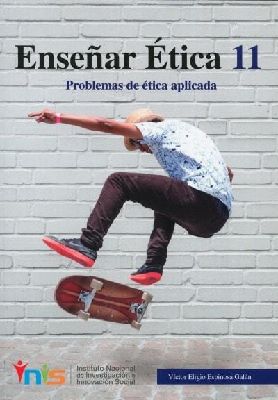 Libro: Enseñar ética 11. Problemas de ética aplicada - Autor: Víctor Eligio Espinosa Galán - Isbn: 9789585977358