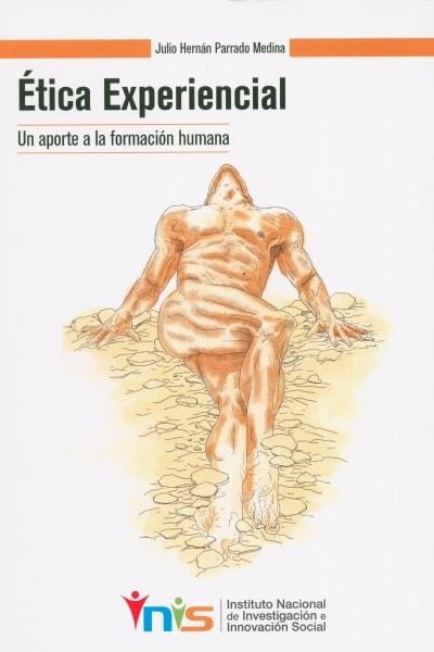 Libro: Ética experiencial. Un aporte a la formación humana - Autor: Julio Hernán Parrado Medina - Isbn: 9789585977327