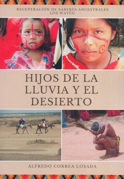 Libro: Hijos de la lluvia y el sol desierto - Autor: Alfredo Correa Losada - Isbn: 9789584830012