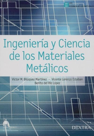 Libro: Ingeniería y ciencia de los materiales metálicos - Autor: Víctor M. Blázquez Martínez - Isbn: 9788416277223
