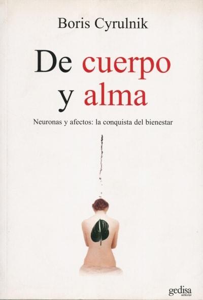 Libro: De cuerpo y alma. Neuronas y afectos: la conquista del bienestar  - Autor: Boris Cyrulnik - Isbn: 9788497841894