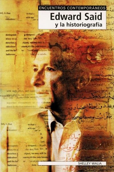 Libro: Edward said y la historiografía  - Autor: Shelley Walia - Isbn: 8497840313
