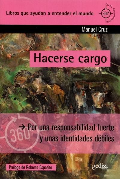Libro: Hacerse cargo. Por una responsabilidad fuerte y unas identidades débiles  - Autor: Manuel Cruz - Isbn: 9788497849784