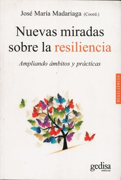 Libro: Nuevas miradas sobre la resiliencia. Ampliando ámbitos y prácticas  - Autor: José María Madariaga - Isbn: 9788497848626