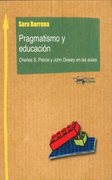 Libro: Pragmatismo y educación  - Autor: Charles S. Peirce - Isbn: 9788477741893