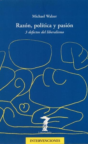 Libro: Razón, política y pasión. 3 defectos del liberalismo  - Autor: Michael Walzer - Isbn: 8477746435