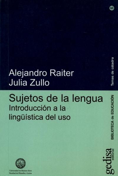 Libro: Sujetos de la lengua. Introducción a la lingüística del uso  - Autor: Alejandro Raiter - Isbn: 8497840305