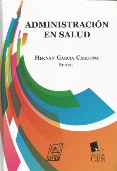 Libro: Administración en salud - Autor: Hernán García Cardona - Isbn: 9789587311457