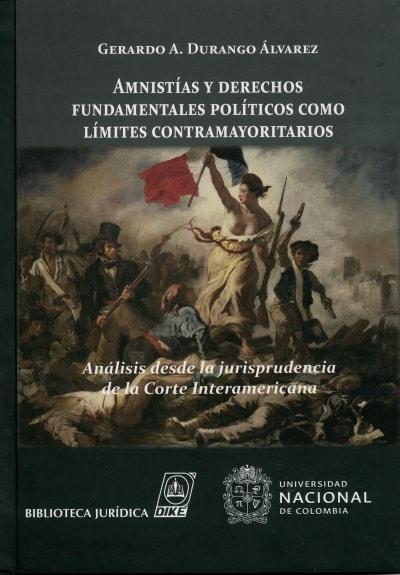 Libro: Amnistías y derechos fundamentales polítivos como límites contramayoritarios - Autor: Gerardo A. Durango álvarez - Isbn: 9789587311747