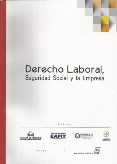 Libro: Derecho laboral, seguridad social y la empresa - Autor: Bernardita Pérez Restrepo - Isbn: 9789587311570