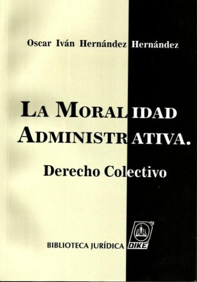 Libro: La moralidad administrativa - Autor: óscar Iván Hernández Hernández - Isbn: 9789587311594