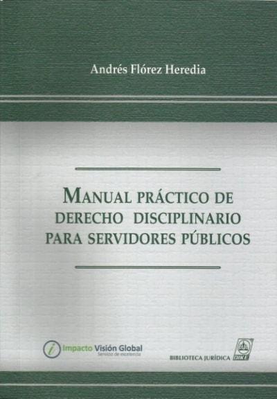 Libro: Manual práctico de derecho disciplinario para servidores públicos - Autor: Andrés Flórez Heredia - Isbn: 9789587311273