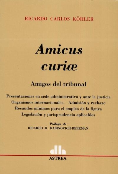 Libro: Amicus curiae. Amigos del tribunal - Autor: Ricardo Carlos Köhler - Isbn: 9789505089239