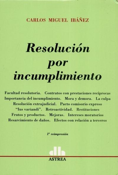 Libro: Resolución por incumplimiento - Autor: Carlos Miguel Ibáñez - Isbn: 9505086113