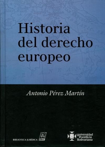 Libro: Historias del derecho europeo - Autor: Antonio Pérez Martín - Isbn: 9587640837