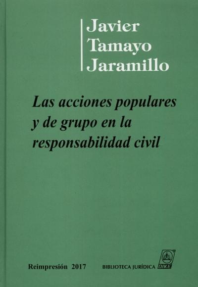 Libro: Las acciones populares y de grupo en la responsabilidad civil - Autor: Javier Tamayo Jaramillo - Isbn: 9588075327