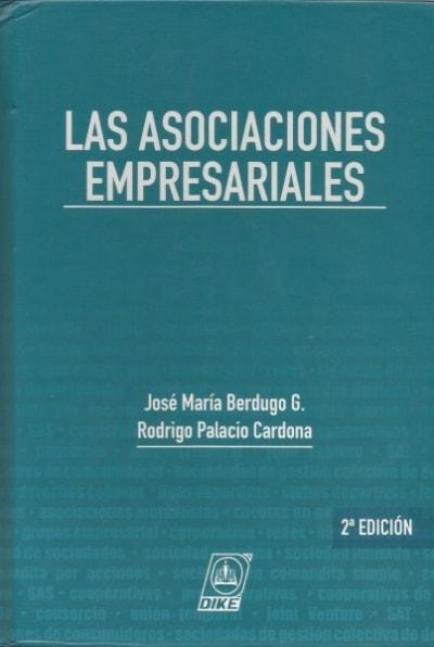 Libro: Las asociaciones empresariales - Autor: José María Berdugo G. - Isbn: 9789587311358