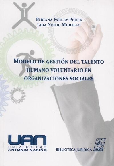 Libro: Modelo de gestión del talento humano voluntario en organizaciones sociales - Autor: Bibiana Farley Pérez - Isbn: 9789587311761