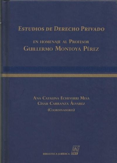 Libro: Estudios de derecho privado en homenaje al profesor guillermo montoya pérez - Autor: Ana Catalina Echeverri Mesa - Isbn: 9789587311235